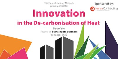 Innovation in the De-carbonisation of Heat – Festival of Sustainable Business