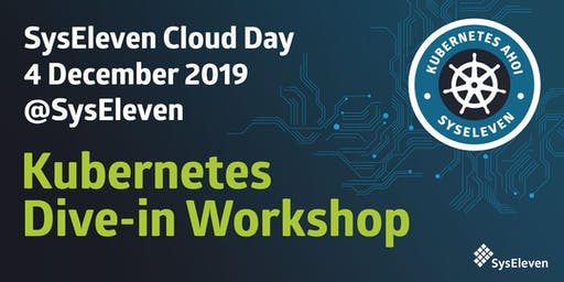 SysEleven Cloud Day | Kubernetes Dive-in Workshop Dezember 2019