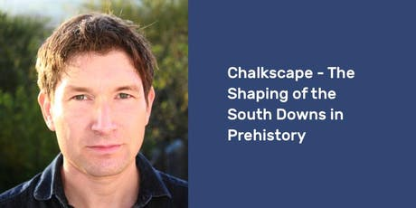 Chalkscape – The Shaping of the South Downs in Prehistory tickets