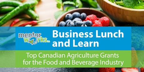 Business Lunch and learn: Top Canadian Agriculture Grants for the Food and Beverage Industry tickets