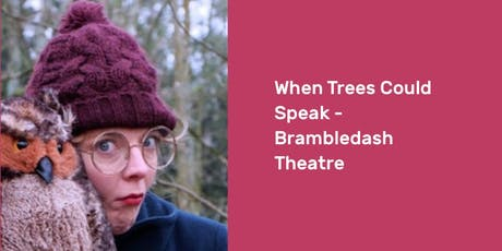 When Trees Could Speak - Brambledash Theatre tickets