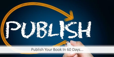 How to Publish Your Book in 60 Days! tickets