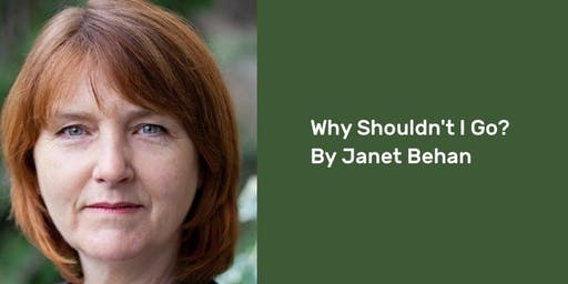Why Shouldn't I Go? By Janet Behan