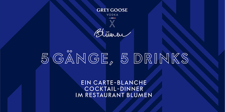 GREY GOOSE x BLUMEN COCKTAIL-DINNER billets