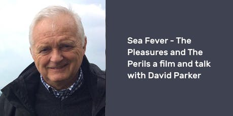 Sea Fever – The Pleasures and The Perils a film and talk with David Parker tickets