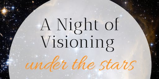A Night of Visioning Under the Stars