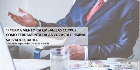 1ª Turma de Mentoria em Habeas Corpus como ferramenta na Advocacia Criminal na Bahia - Salvador ingressos