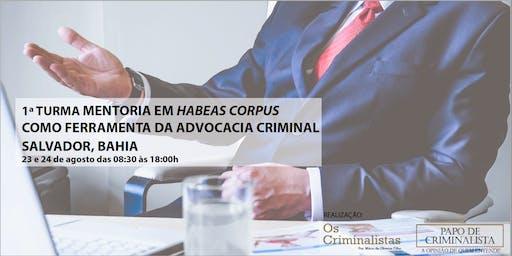 1ª Turma de Mentoria em Habeas Corpus como ferramenta na Advocacia Criminal na Bahia - Salvador