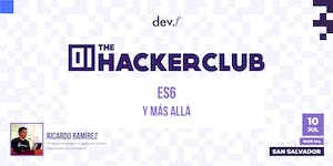The Hacker Club: ES6 y más allá @San Salvador: 10 Julio