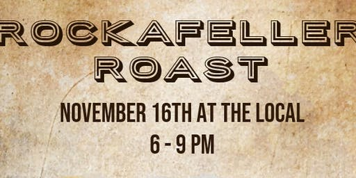 2nd Annual Rockefeller Roast