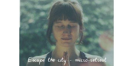 Escape the City - Micro Retreat tickets