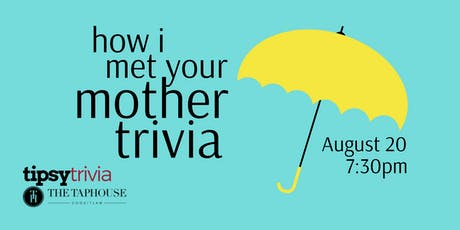How I Met Your Mother - Aug 20, 7:30pm - The Taphouse Coquitlam tickets