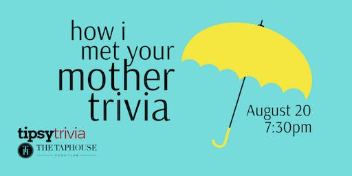 How I Met Your Mother - Aug 20, 7:30pm - The Taphouse Coquitlam