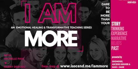 I AM MORE - An Emotional Healing & Transformative Teaching Series tickets