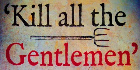 Kill all the Gentlemen - Revolt in the English Countryside tickets