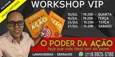 [WORKSHOP vip] O Poder da Ação - 27 JULHO | LARANJEIRAS