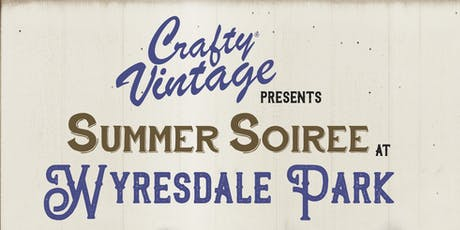 Crafty Vintage : Summer Soiree at Wyresdale Park tickets