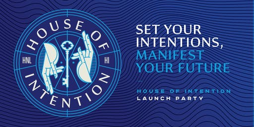House Of Intention Launch Party July 27th 3:30p - 7:30p