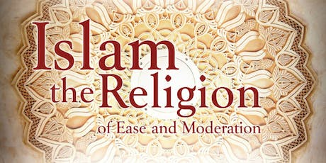 Islam the Religion of Ease and Moderation - By Shaikh Shams Ad Duha tickets