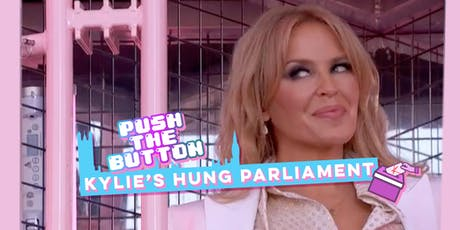 PUSH THE BUTTON: KYLIE'S HUNG PARLIAMENT tickets