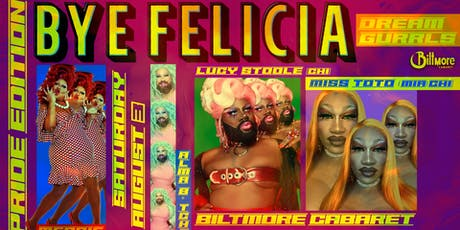 Bye Felicia - Dream Gurrls! PRIDE EDITION tickets