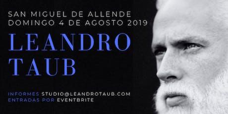 Leandro Taub en San Miguel de Allende: Domingo 4 de Agosto entradas