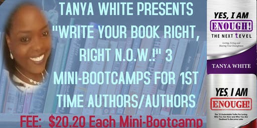 "TANYA WHITE ""WRITE YOUR BOOK RIGHT, RIGHT N.O.W."" MINI-BOOTCAMPS"