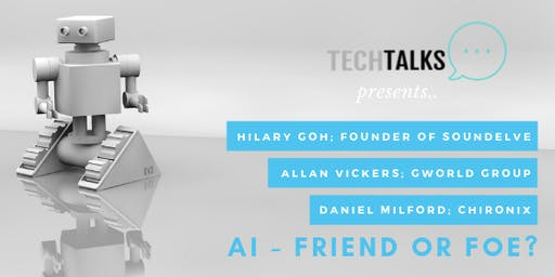 TechTalks Presents; AI - Friend or Foe?