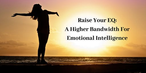 Raise Your EQ: A Higher Bandwidth For Emotional Intelligence