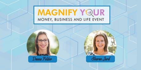 Magnify Your Money, Business, and Life Event tickets