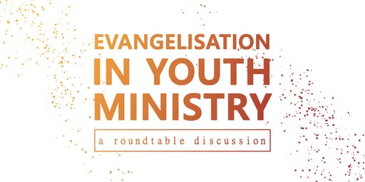 Evangelisation in Youth Ministry | a roundtable discussion