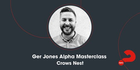 Alpha Masterclass with Ger Jones - Crows Nest tickets