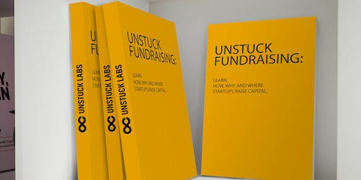 Unstuck Fundraising: Learn how, why and where startups raise capital.