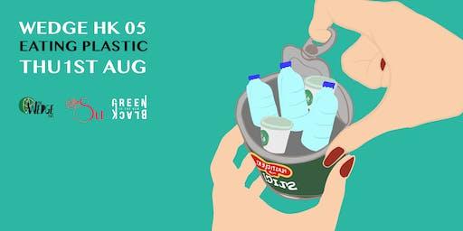 Wedge HK05: Eating Plastic