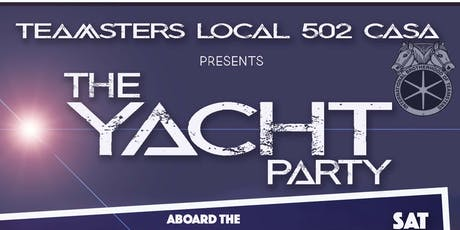 TEAMSTERS LOCAL 502 CASA YACHT PARTY tickets