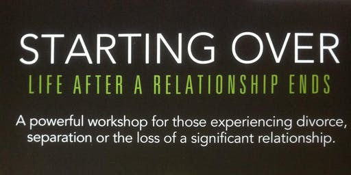 Starting Over - A Relationship Recovery Workshop for Divorce and Break Up