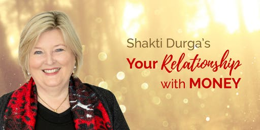 FREE! Your Relationship with Money, with Shakti Durga. Online