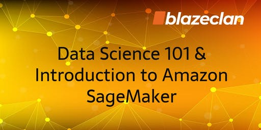 Data Science 101 & Introduction to Amazon SageMaker