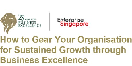 How to Gear Your Organisation for Sustained Growth thru Business Excellence tickets