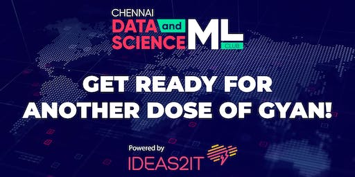 Ideas2IT Meetup Chapter II - Chennai Data Science and ML Club