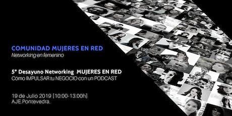 5º Desayuno Networking  Mujeres En RED ·  IMPULSA tu NEGOCIO con un PODCAST entradas