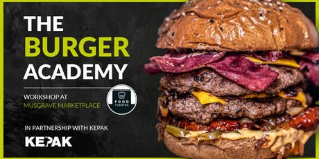 Burger Academy at Musgrave MarketPlace Ballymun – In Partnership with KEPAK tickets