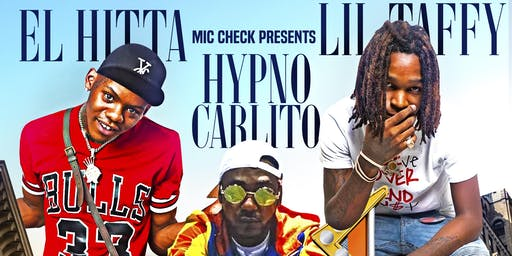 Mic Check Presents El Hitta, Hypno Carlito, and Lil Taffy Live in Concert!