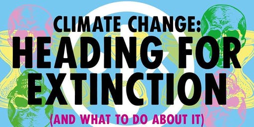 Climate Change - Heading For Extinction (And  What To Do About It)