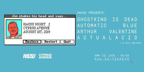 Hausu: Ghostking is Dead, Automatic Blue, Arthur Valentine & Actualacid. tickets
