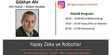 Yapay Zeka ve Robotlar - Gökhan Ahi (Ahi Hukuk - Bilişim Avukatı) tickets