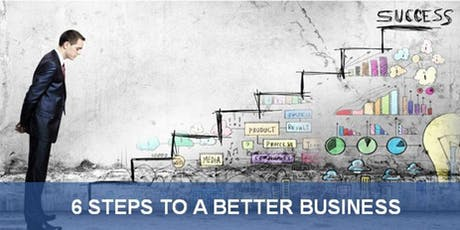 6 Steps to a Better Business - July! tickets