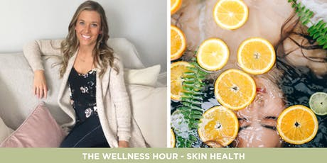 The Wellness Hour - Skin Health tickets