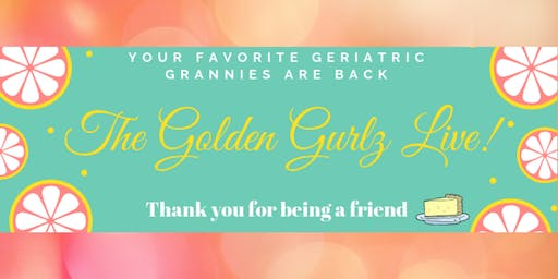 The Golden Gurlz Live! A Live Theater Show!