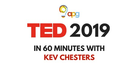 APG | TED 2019 in 60 Minutes with Kev Chesters tickets